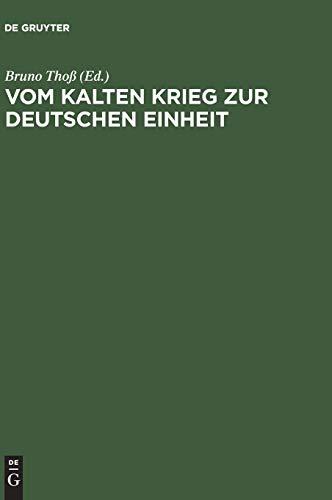 Vom Kalten Krieg zur deutschen Einheit: Analysen und Zeitzeugenberichte zur deutschen Militärgeschichte 1945 bis 1995: Analysen und Zeitzeugenberichte zur deutschen Militrgeschichte 1945 bis 1995
