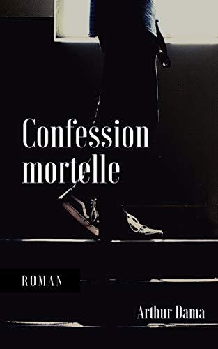 Couverture du livre Confession mortelle: L'histoire d'un homme sans pitié