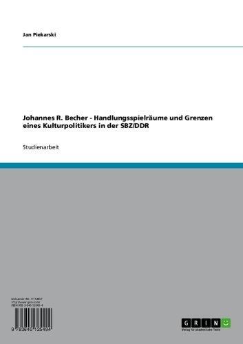 Johannes R. Becher - Handlungsspielräume und Grenzen eines Kulturpolitikers in der SBZ/DDR