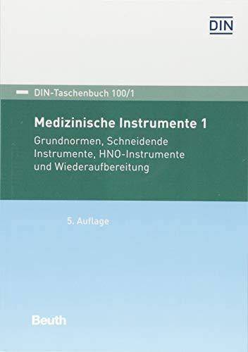 Medizinische Instrumente 1: Grundnormen, Schneidende Instrumente, HNO-Instrumente, Hämmer und Wiederaufbereitung (DIN-Taschenbuch)