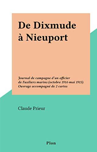 De Dixmude à Nieuport: Journal de campagne d'un officier de Fusiliers marins (octobre 1914-mai 1915). Ouvrage accompagné de 2 cartes (French Edition)