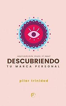 Descubriendo tu marca personal : Basado en #EmprendiendoDesdeElAmor de [Pilar Trinidad]