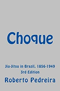 Choque 1 Third Edition: The Untold Story of Jiu-Jitsu in Brazil, 1856-1949 (The Untold History of Jiu-Jitsu in Brazil) (Volume 1)