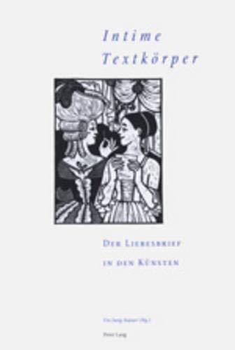 «Intime Textkörper» – Der Liebesbrief in den Künsten: 3. Interdisziplinäres Symposion der...