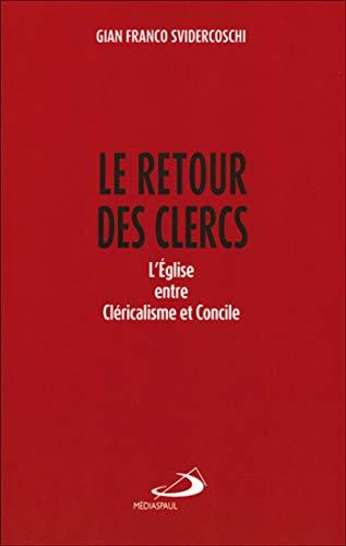 Le retour des clercs : L'Eglise entre cléricalisme et concile