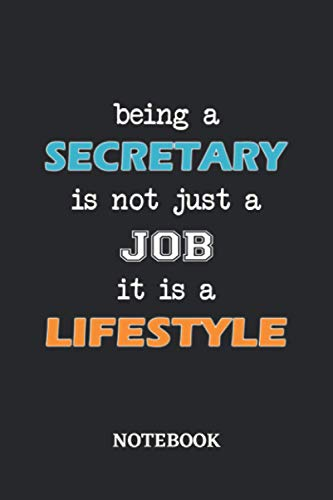 Being a Secretary is not just a Job it is a Lifestyle Notebook: 6x9 inches - 110 blank numbered pages • Greatest Passionate working Job Journal • Gift, Present Idea
