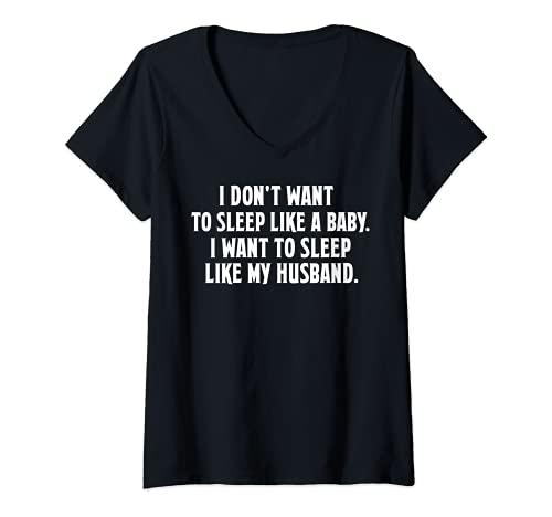 Mujer No quiero dormir como un bebé. Quiero dormir como mi.. Camiseta Cuello V