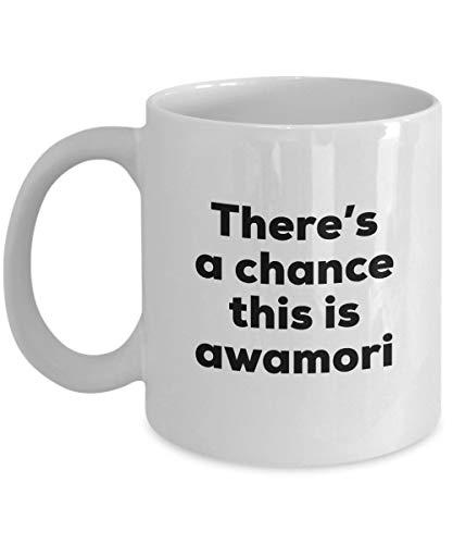 NA Awamori Coffee Mug - There's a Chance This is Awamori Mug - Awamori Lovers Gifts - Christmas Birthday Gag Gifts