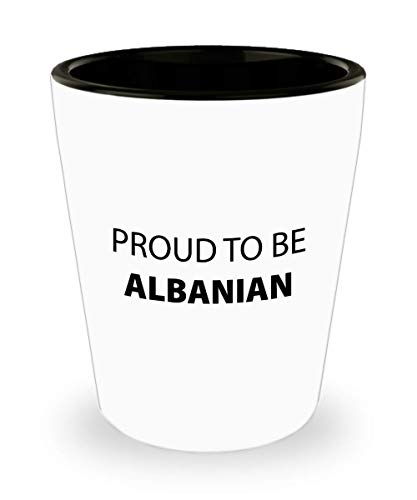 Albanian Shot Glass 1.5oz Proud To Be Unique Inspirational Sarcasm Gift For Albanian