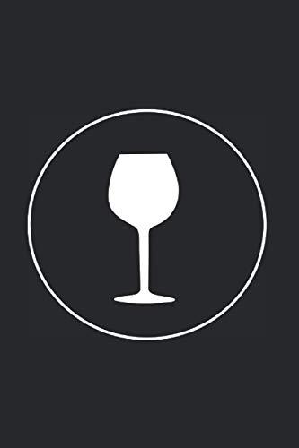 Notizbuch: Wein Weinbau Weinglas Sommelier Weinprobe Weinverkostung Notizbuch schwarz weiß 6x9 Zoll...