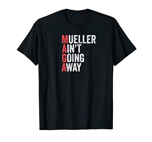 Mueller Aint Going Away MAGA Parody Impeach Trump Tshirt