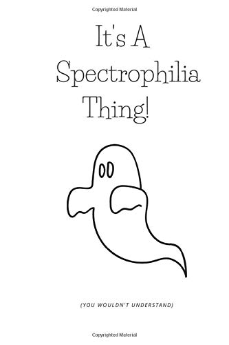 It's A Spectrophilia Thing!: Notebook