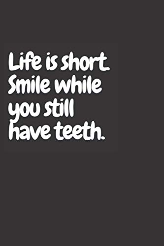 Life is short. Smile while you still have teeth.: Funny Blank Lined Quarantine Gag Gift Notebook for Family and Friends