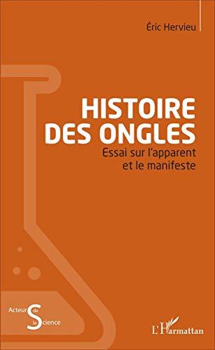 Histoire des ongles: Essai Sur L'apparent Et Le Manifeste