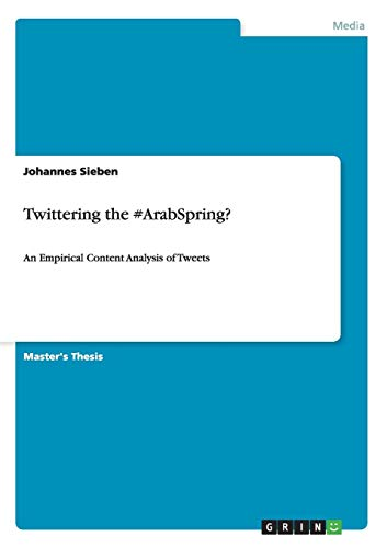 Twittering the #ArabSpring?: An Empirical Content Analysis of Tweets