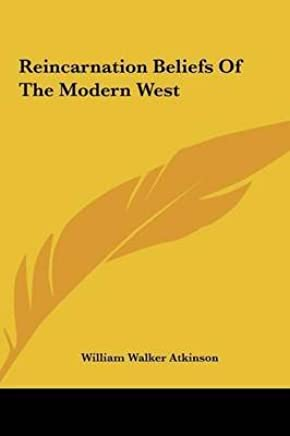 [(Reincarnation Beliefs of the Modern West)] [By (author) William Walker Atkinson] published on (May, 2010)