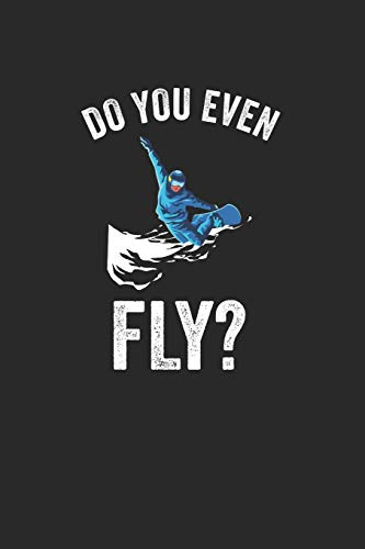 Do You Even Fly: Notebook Notizbuch College Liniert Journal Linien Din A5 120 Seiten I Schulheft I Skizzenbuch I Tagebuch I Ideenbuch I Snowboard I Wintersport