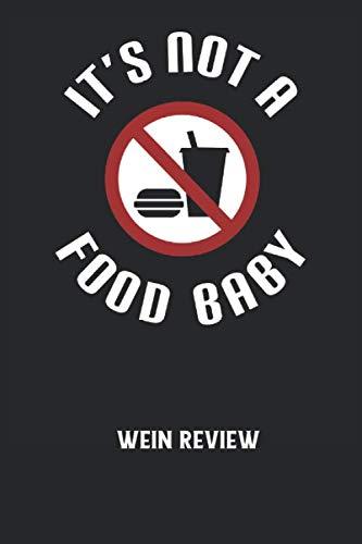 IT'S NOT A FOOD BABY - Wein Review: Schwangerschaft, Ankündigung, Mutterschaft, Schwanger, Familie, Kinder, Es ist kein Essen Baby Notizbuch: Wein ... Buch I 6x9 Zoll (ca. DIN A5) I 120 Seiten