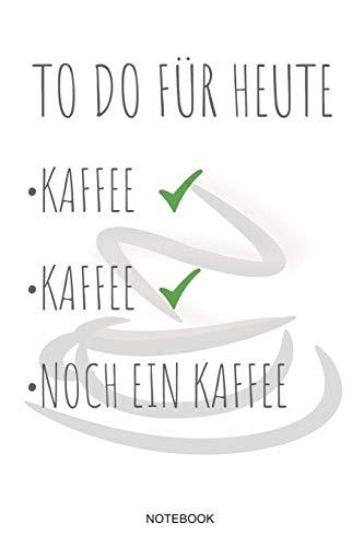 To Do Für Heute Kaffee Notebook: Lustiges Kaffeejunkie Notizbuch I Koffein Kaffeeliebhaber Kaffeepause Barista Humor Büro Espresso Cappuccino Cafe I ... Merkbuch Heft Memo Notizen Tagebuch