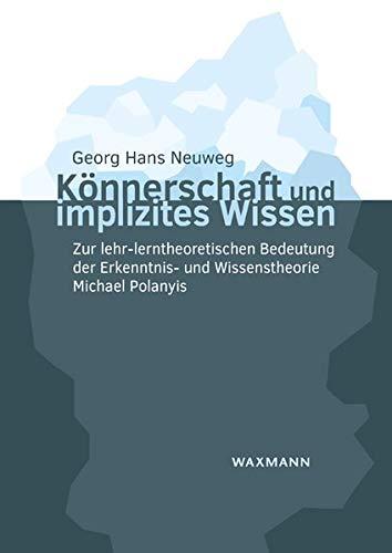 Könnerschaft und implizites Wissen: Zur lehr-lerntheoretischen Bedeutung der Erkenntnis- und Wissenstheorie Michael Polanyis (Internationale Hochschulschriften)