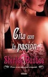 CITA CON LA PASION par Shirlee Busbee
