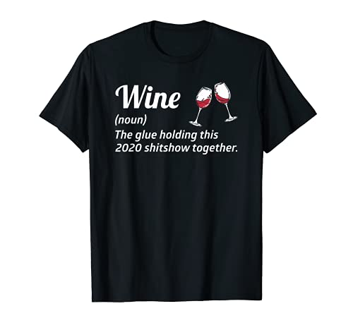 Divertido Vino Los Pegamentos Sosteniendo Este 2020 Shitshow Juntos Camiseta