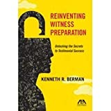 Reinventing Witness Preparation: Unlocking the Secrets to Testimonial Success