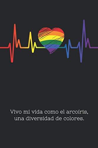 Vivo mi vida como el arcoíris, una diversidad de colores.: Este cuaderno lineado es un buen regalo para gays, lesbianas y cada persona vinculada con ... guapa, que lleva la bandera gay en el corazon
