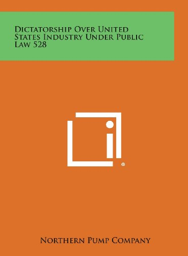 Dictatorship Over United States Industry Under Public Law 528