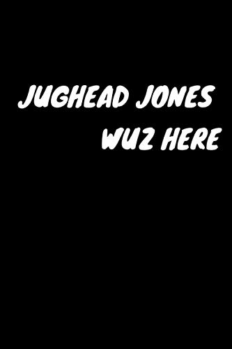 Jughead Jones Wuz Here: Notebook & Journal for Riverdale and Jughead Jones Fans.: 120 lined pages Diary To Write in size 6 x 9 ( a Perfect Gift for Jughead fans lovers )