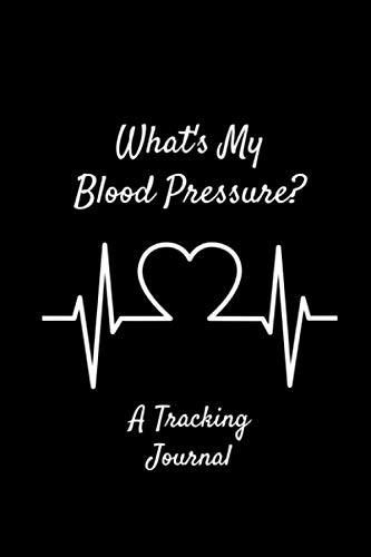 What's My Blood Pressure? - Daily Monitor of Blood Pressure, Journal to Monitor Blood Pressure: Daily Blood Pressure Journal