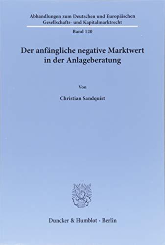 Der anfängliche negative Marktwert in der Anlageberatung. (Abhandlungen zum Deutschen und Europäischen Gesellschafts- und Kapitalmarktrecht)