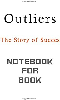 Outliers NOTEBOOK FOR BOOK: The Story of Success lined Notebook Empty space for a sketching ideas 120 PAGE, 240 FACE 6 HEI...