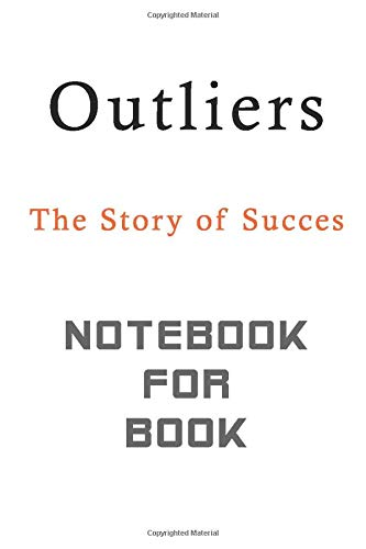 Outliers NOTEBOOK FOR BOOK: The Story of Success  lined Notebook   Empty space for a sketching ideas 120 PAGE, 240 FACE 6 HEIGHT * 9 WIDTH AMAZON QUALITY