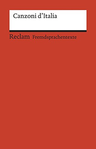 Canzoni d'Italia. 52 canzoni popolari d'Italia e del Ticino: Mit Noten. Italienischer Text mit deutschen Worterklärungen. B1 (GER) (Reclams Universal-Bibliothek)