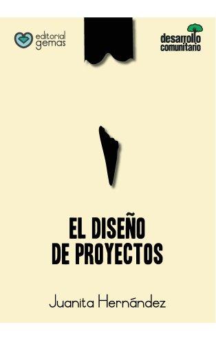 El Diseño de Proyectos: Cómo Elaborar un Proyecto Paso a Paso (Cartillas de Desarrollo Comunitario nº 7)