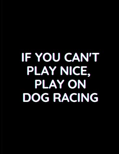 Compare Textbook Prices for If You Can't Play Nice, Play On Dog Racing: Lined Notebook Journal - Gift for Dog Owners - Perfect for Journaling, Doodling, Sketching and Notes - Large 8.5 x 11 inches | Cute Black Cover  ISBN 9798577350956 by Publishing Press, Ansiyanur