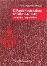 El Partit Naciónalista Català (1932-1936). Joc Polític I Separatisme (Al guió del temps)