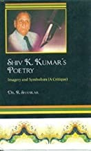 Shiv K Kumar's Poetry: Imagery and Symbolism, (A Critique)