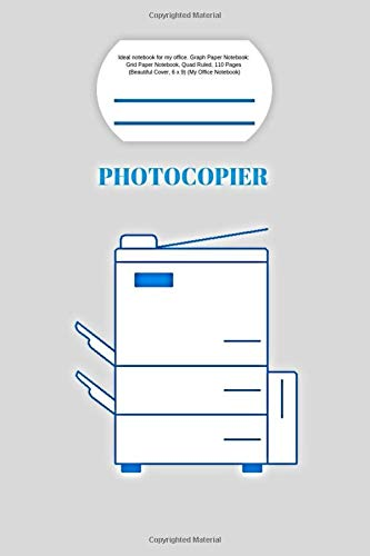Photocopier: Ideal notebook for my office. Graph Paper Notebook: Grid Paper Notebook, Quad Ruled, 110 Pages ( Beautiful Cover, 6 x 9) (My Office Notebook)