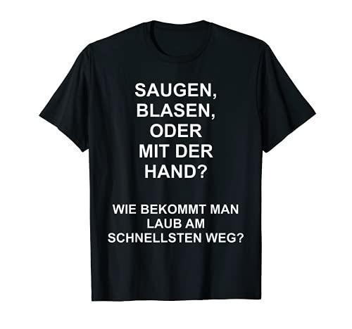 Saugen, Blasen Oder Mit Der Hand? Party Spruch Motiv T-Shirt