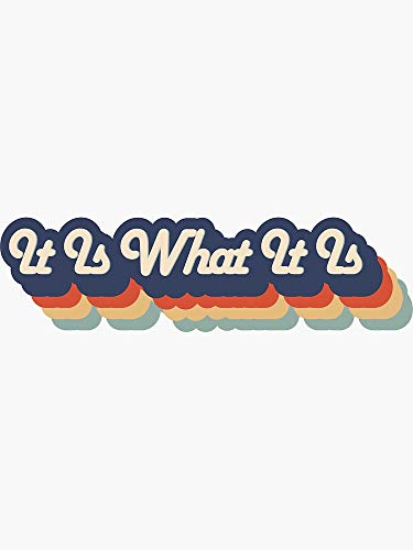 It is What It is - Sticker Graphic - Auto, Wall, Laptop, Cell, Truck Sticker for Windows, Cars, Trucks