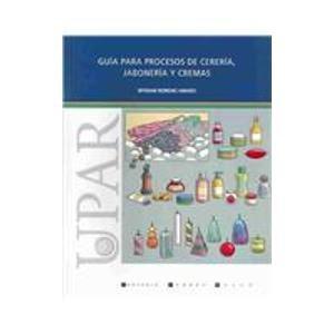 Guia para procesos de cereria, jaboneria y cremas