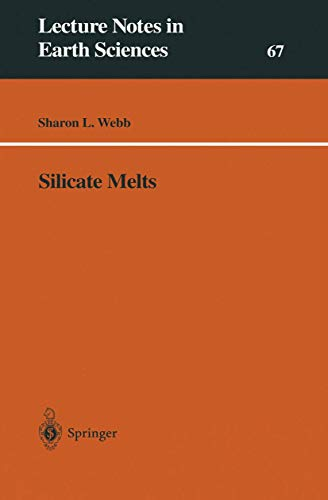 Silicate Melts (Lecture Notes in Earth Sciences) (Lecture Notes in Earth Sciences (67), Band 67)