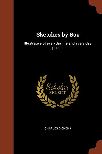 Sketches by Boz: Illustrative of Everyday Life and Every-Day People