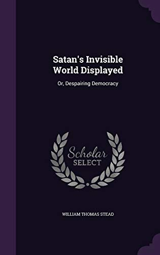 Satan's Invisible World Displayed: Or, Despairing Democracy