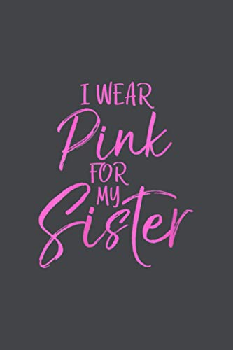 Womens Breast Cancer Support Gift Sibling I Wear Pink For My Sister: Goal,Tax,Meeting,6x9 inch Notebook Planner,Planner,Personal Budget - Over 100 Pages