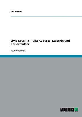 Livia Drusilla - Iulia Augusta: Kaiserin und Kaisermutter (German Edition)