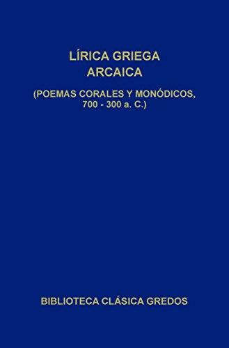 Lírica griega arcaica (poemas corales y monódicos, 700-300 a.C.) (Biblioteca Clásica Gredos nº 31)
