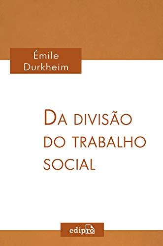Da divisão do trabalho social: Clássicos da Sociologia - Émile Durkheim